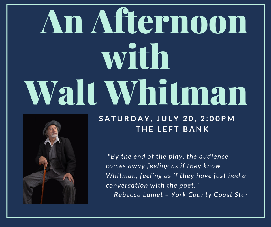 An Afternoon with Walt Whitman. Saturday July 20 at 2pm at The Left Bank in North Bennington. Free performance.