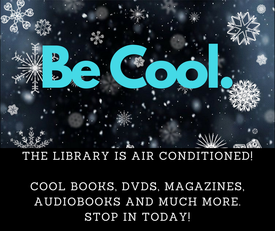 The library is air conditioned. Cool books, dvds, magazines, audiobooks and more. Beat the heat and stop in today!