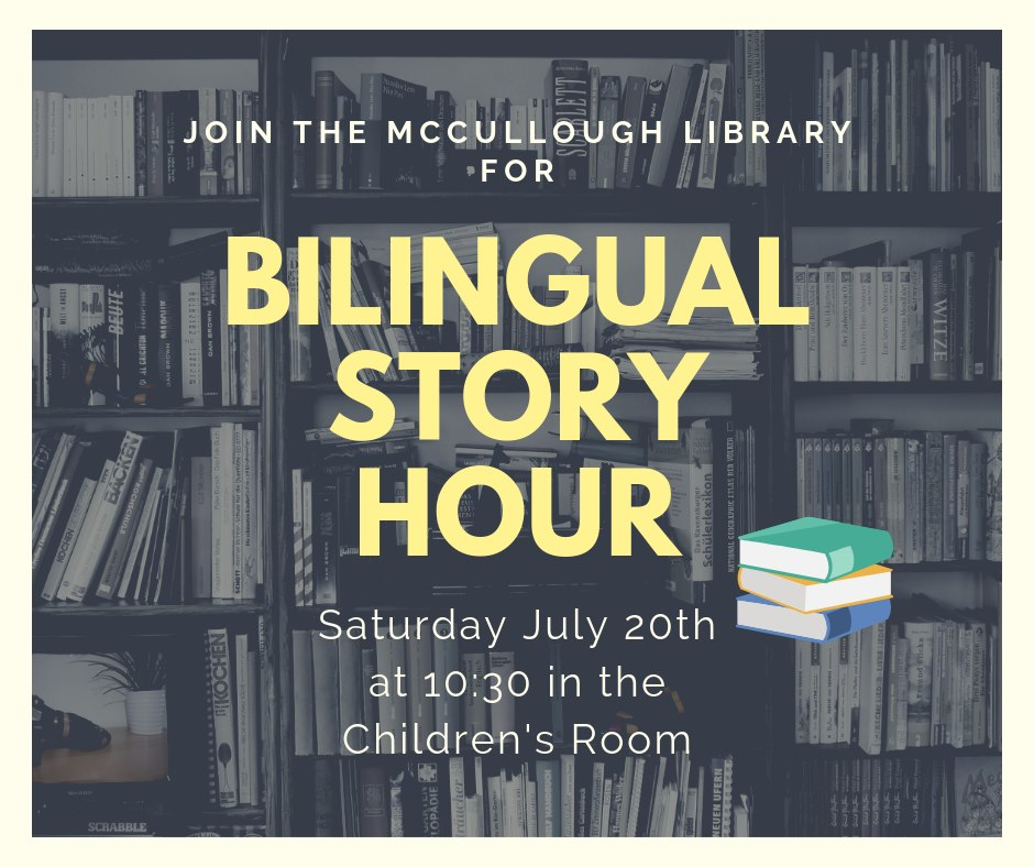 Bilingual Story Hour. Saturday July 20, 10:30am. Join us in the Children's Room for a story, snack and activity.