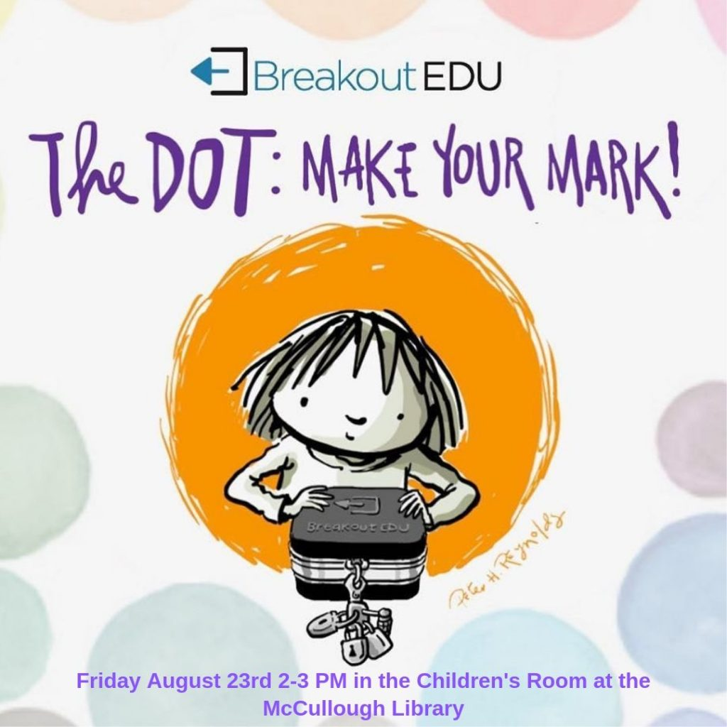Breakout EDU is a physical game kit and platform where students work together to solve various puzzles to open a locked box, similar to an escape room. Join us for The Dot: Make Your Mark on August 23, 2 to 3 pm in the Children's Room.