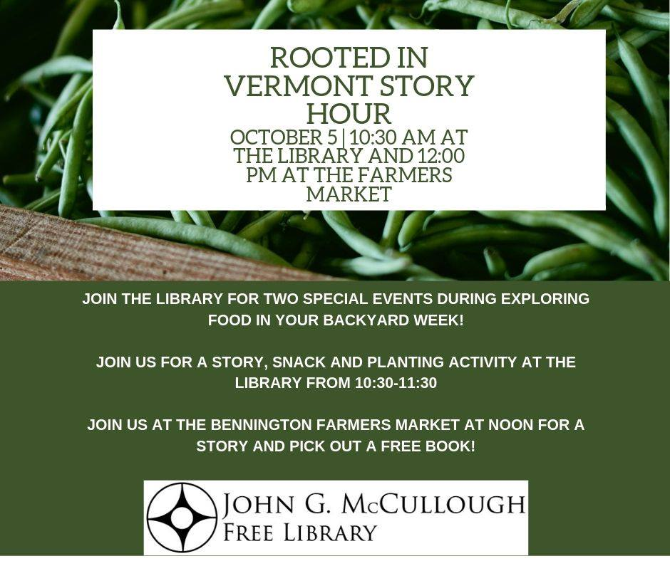 Rooted in Vermont - 2 events. October 5, 10:30am for story, snack and planting activity at the Library. Noon at Bennington Farmers' Market for a story and free book!