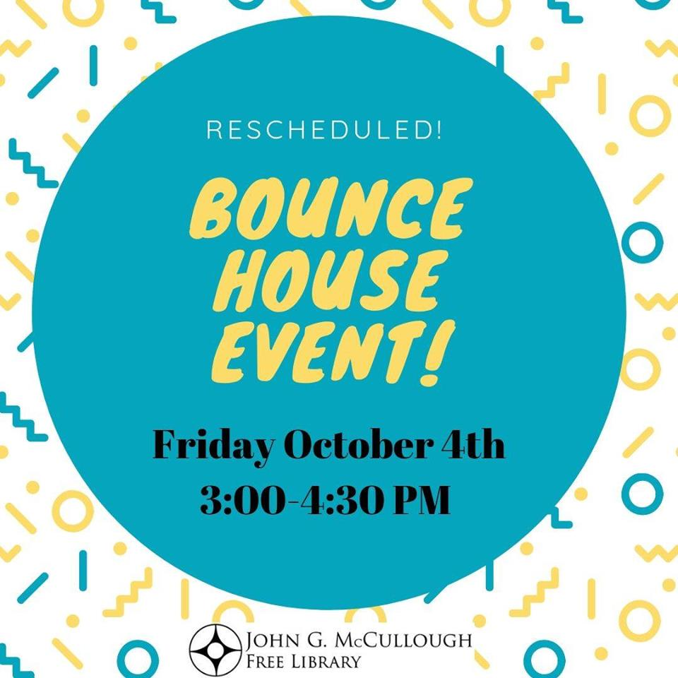 Bounce House Event. Friday October 4, 3-4:30pm. We have rescheduled our back-to-school bounce house event! Stop in to bounce, check out books, and find out if you won a prize for signing up for a library card in September.