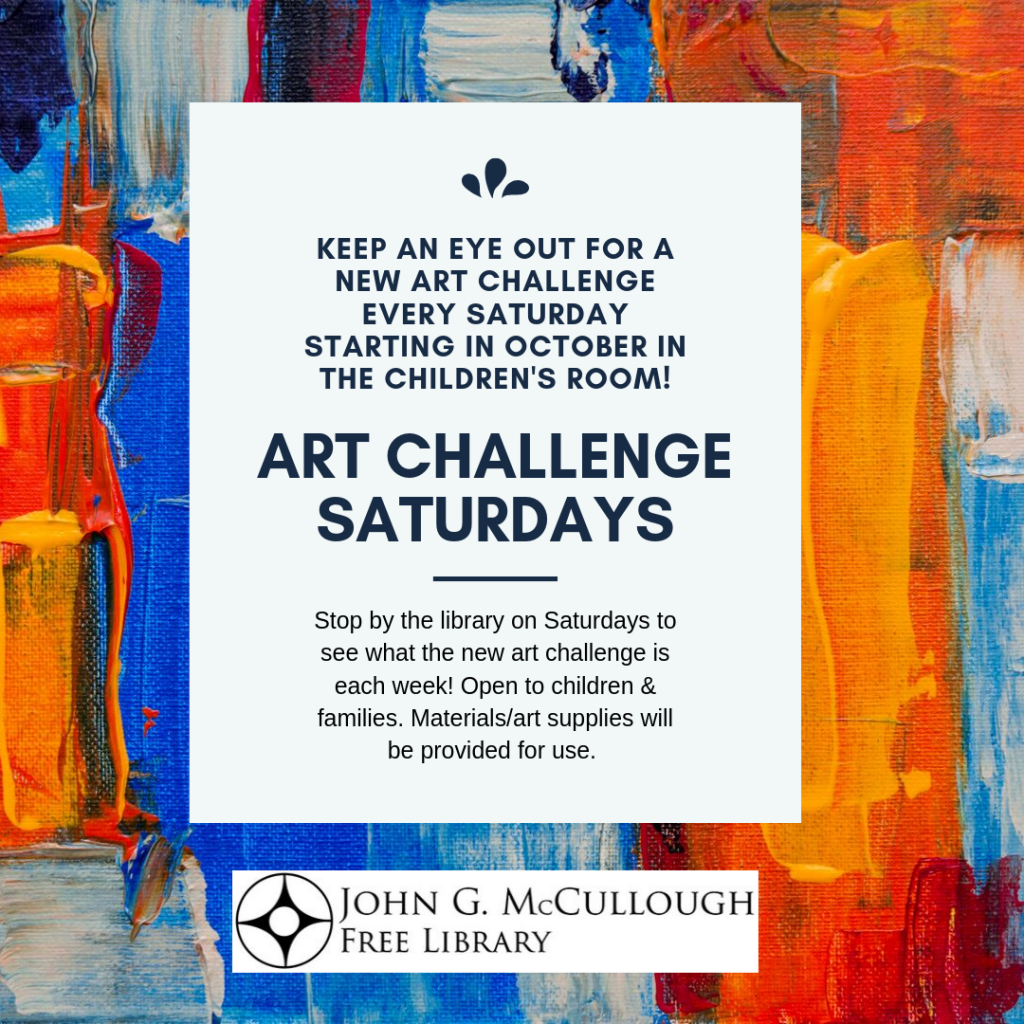 Until Feb 29, 2020 Art Challenge Saturdays in the  children's room. Materials/art supplies provided for use. Open to children and families.
