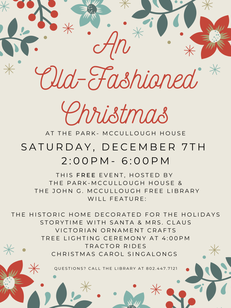 An Old-fashioned Christmas at the Park-McCullough House. Saturday Dec 7, 2-6pm. Free event will feature: the Historic Home decorated for the holidays. Storytime with Santa and Mrs. Claus. Victorian ornament crafts. Tractor rides. Tree lighting ceremony at 4pm. Christmas carol singalongs.
