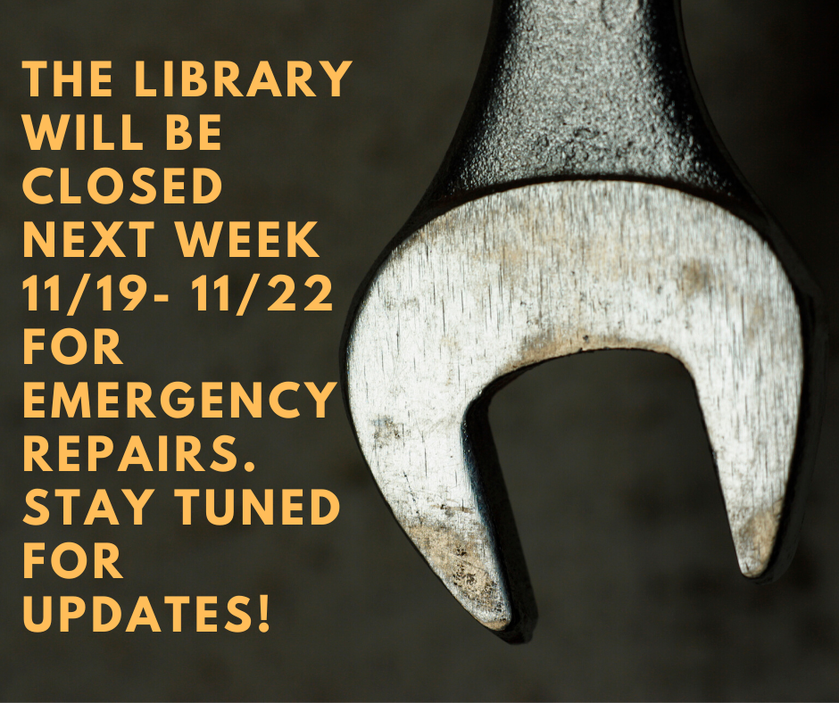 The library will be closed Nov 11-22 for emergency repairs. Stay tuned for updates!