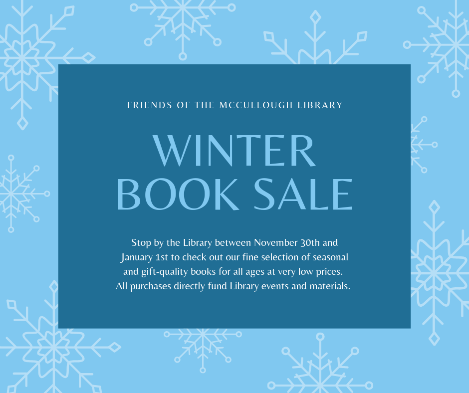 Winter Book Sale. Stop by the Library between Nov 30 & Jan 1 for seasonal and gift-quality books for all ages at very low prices. All purchases directly fund Library events and materials.