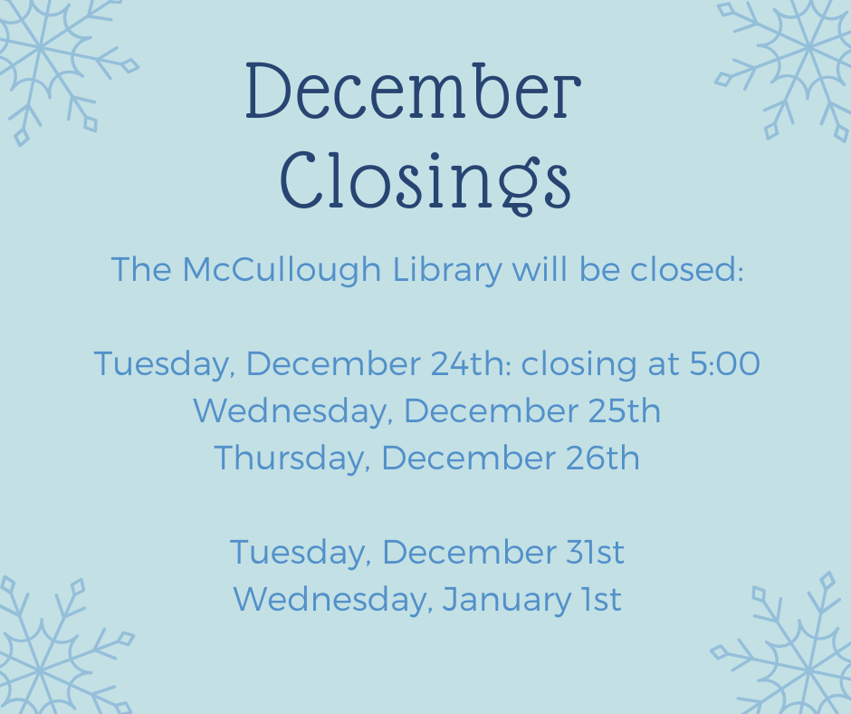 Decemaber Closings. We will be closed Tues Dec 24 at 5pm; Wed Dec 25 & Thurs 26; Tues Dec 31 & Wed Jan 1