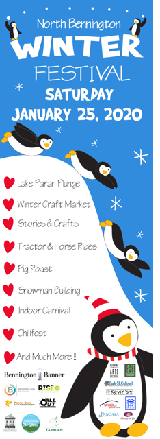 North Bennington Winter Festival. Saturday January 25. Lake Paran Plunge, Winter Craft Market, Stories & Crafts, Tractor & Horse Rides, Pig Roast, Snowman Building, Indoor Carnival, Chilifest and more!