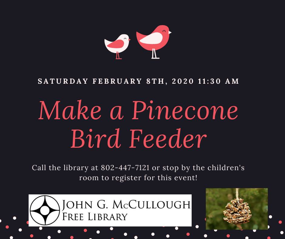 Pinecone Bird Feeder Workshop. Saturday February 8, 11:30am. Call or stop by the children's room to register for this event.