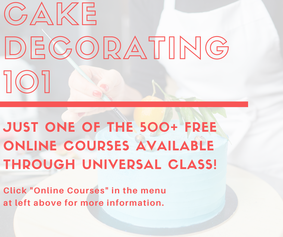 Cake Decorating 101 - just one of the 500+ free online classes available through your McCullough Library account. Click Online Courses in the menu at left above. Call 802.447.7121 for help setting up your account.