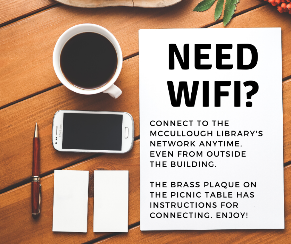 Need Wifi? Connect to McCullough Library's network anytime, even from outside the building. Instructions on brass plaque on picnic table.