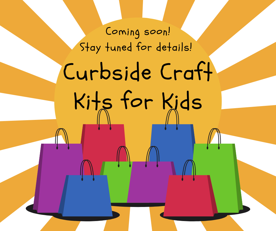Coming soon: Curbside Craft Kits for Kids. Stay tuned for details!