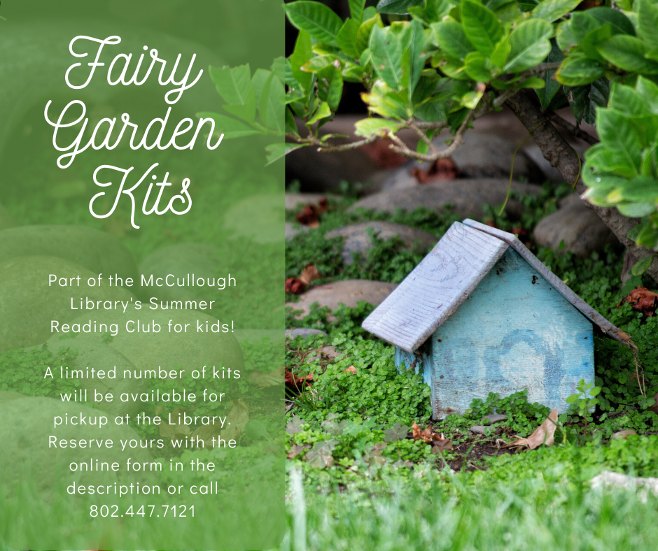 Fairy Garden Kits. Part of the Summer Reading Club for kids. A limited number of kits will be available for pickup at the Library. Reserve yours with the online form below or call 802-447-7121