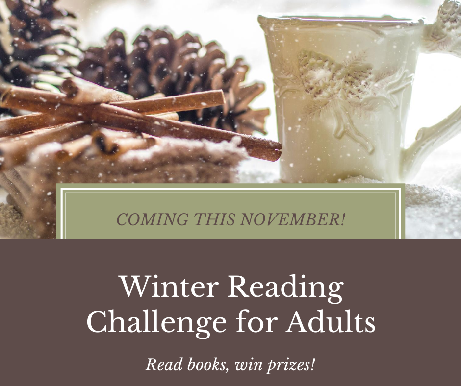 Coming this November. Winter Reading Challenge for Adults. Read books, win prizes!