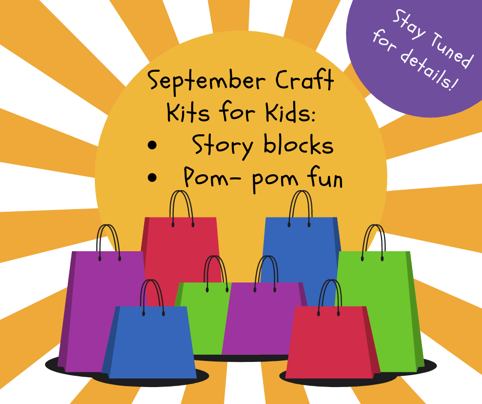 September Craft Kits for Kids. Story blocks. Pom-pom fun. Stay tuned for details!