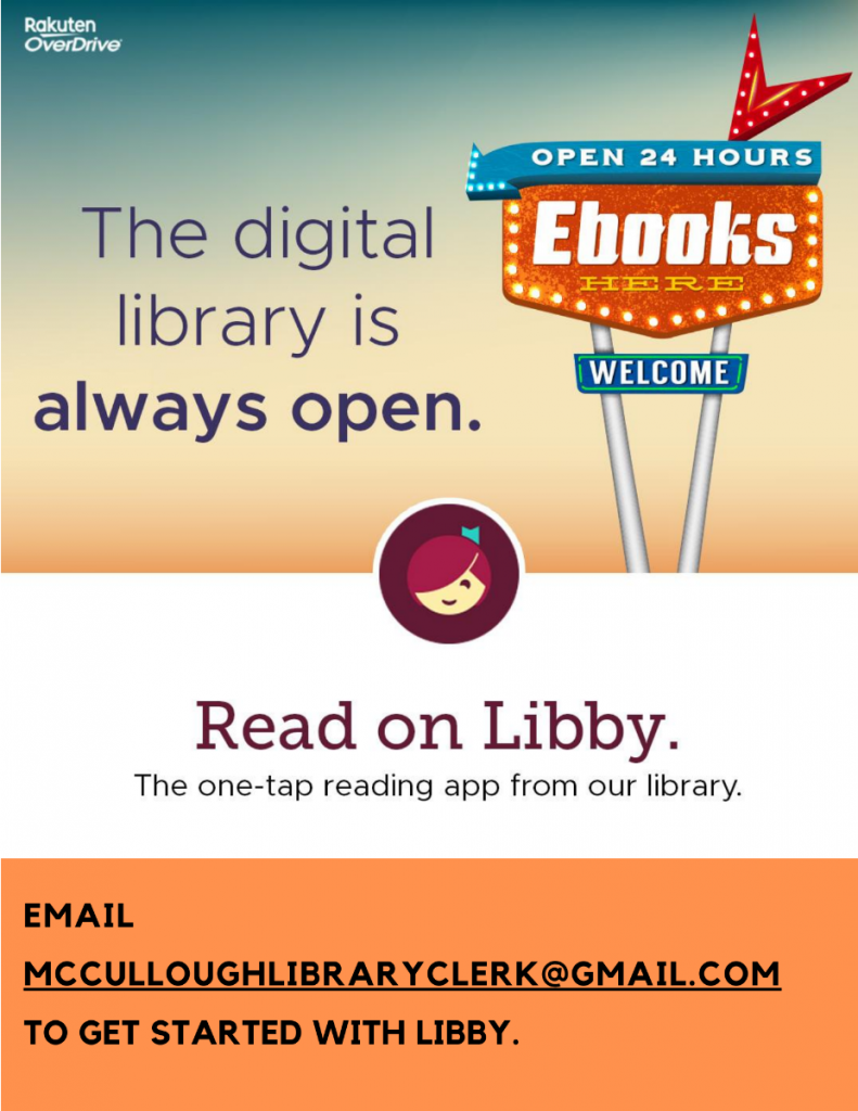 The digital library is always open. Read on Libby, the one-tap reading app. Email McCulloughLibraryClerk@Gmail.com to get started