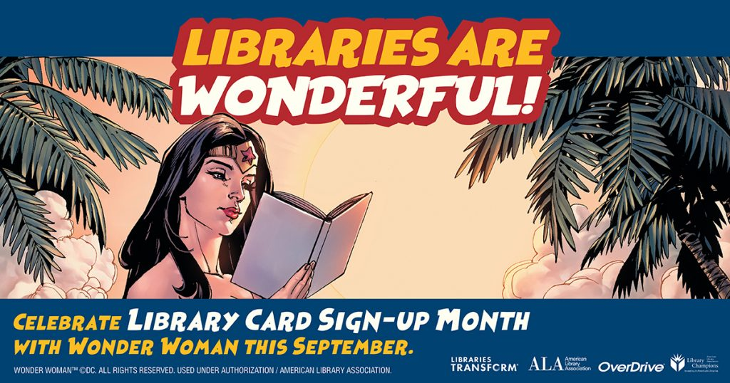 Image of Wonder Woman reading a book. Libraries are wonderful! Celebrate Library card sign-up month with Wonder Woman this September.
