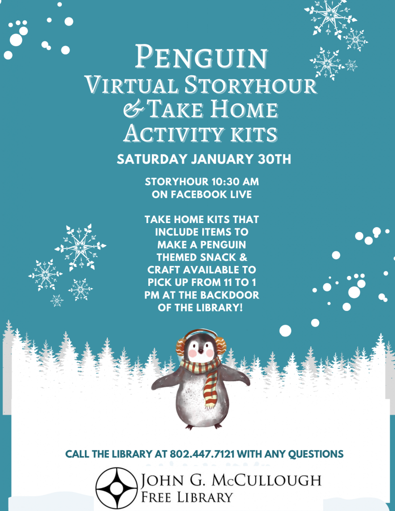 Saturday January 30. Penguin virtual story hour and take home activity kits. Story hour 10:30 a.m. on Facebook live. Take home kits available from 11 a.m. to 1 p.m. at the library. Call 802-447-7121 with any questions.