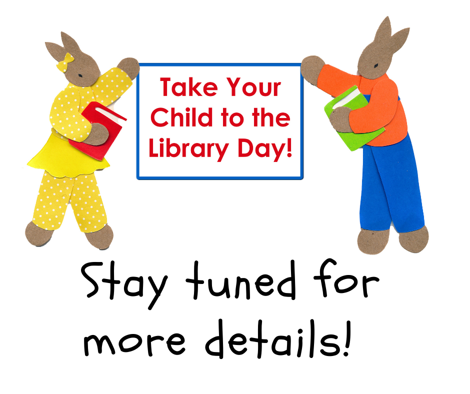 Take your child to the library day. Stay tuned for more details.