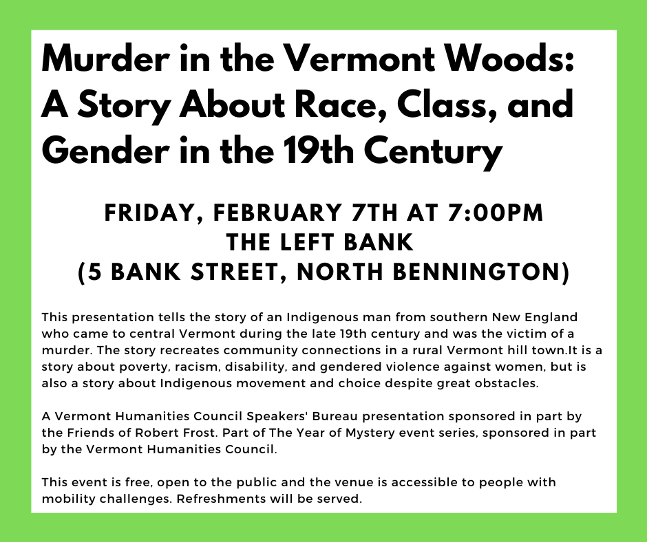 Murder in the Vermont Woods: a story about race, class and gender in the 19th century. Friday February 17, 7pm at The Left Bank, North Bennington.