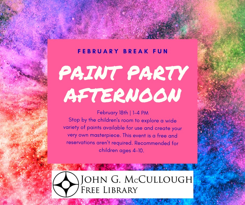 Paint Party afternoon. Tuesday February 18, 1-4pm. Recommended for children ages 4-10.