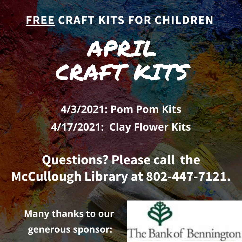 April Craft Kits sponsored by the Bank of Bennington. Free for children. 4/3/2021 Pom Pom Kits 4/17/2021 Clay Flower Kits