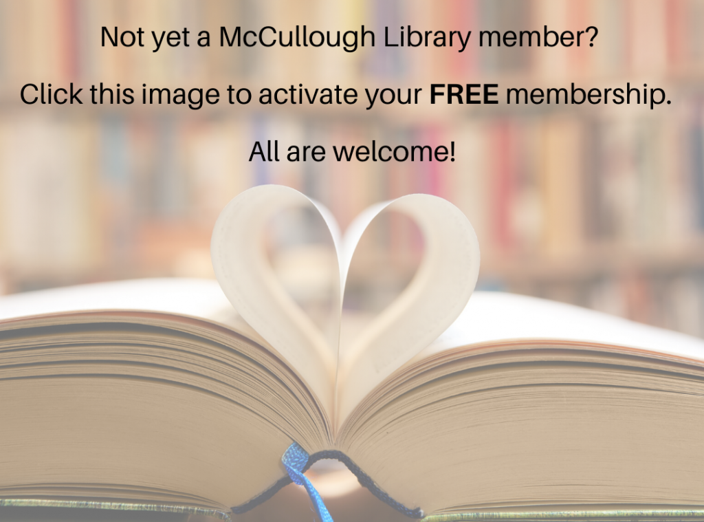 Not yet a McCullough Library member? Click the image to activate your free membership. All are welcome!