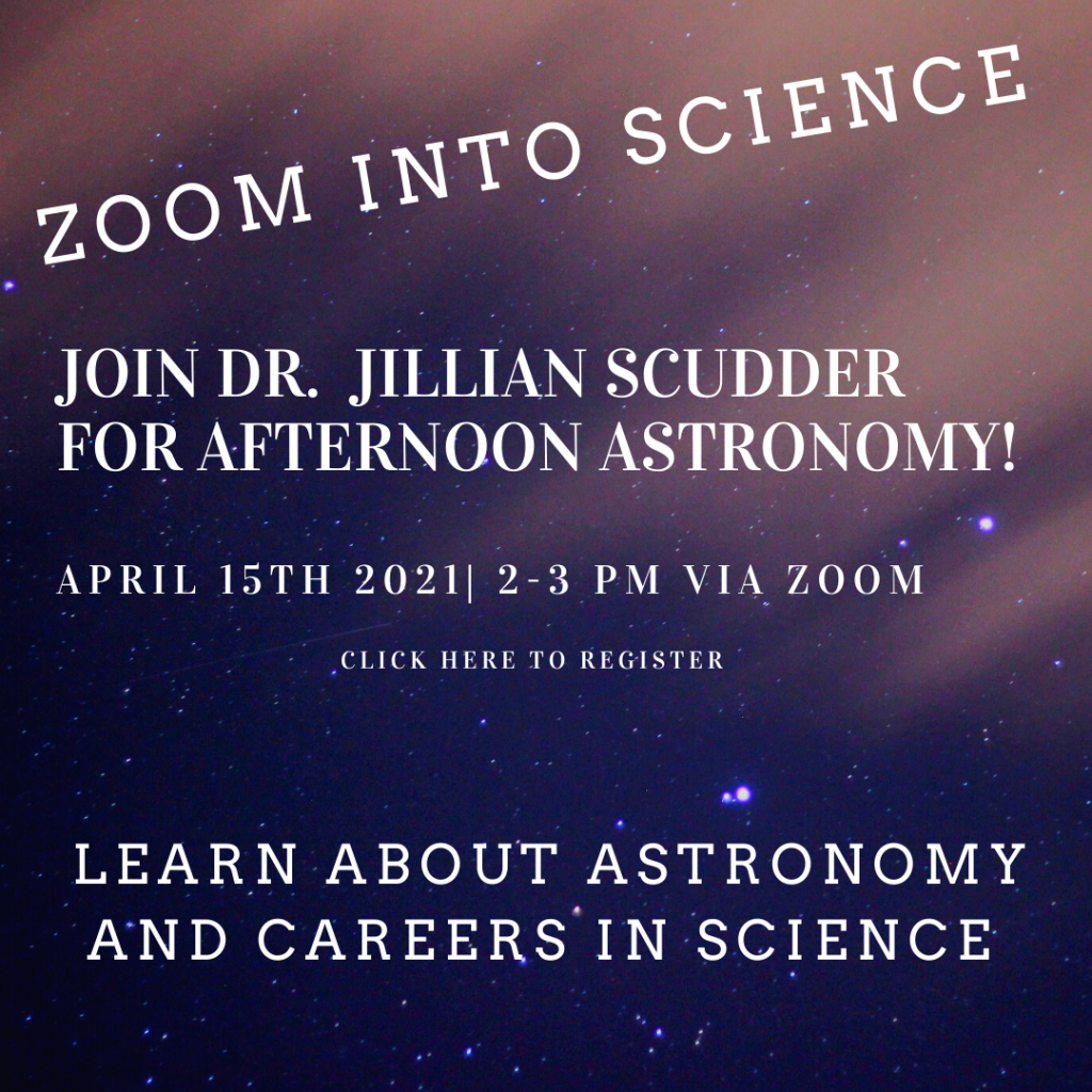 Zoom into Science. Join Dr. Jillian Scudder for afternoon astronomy! April 15, 2 to 3 P.M. via Zoom. Click image to register.