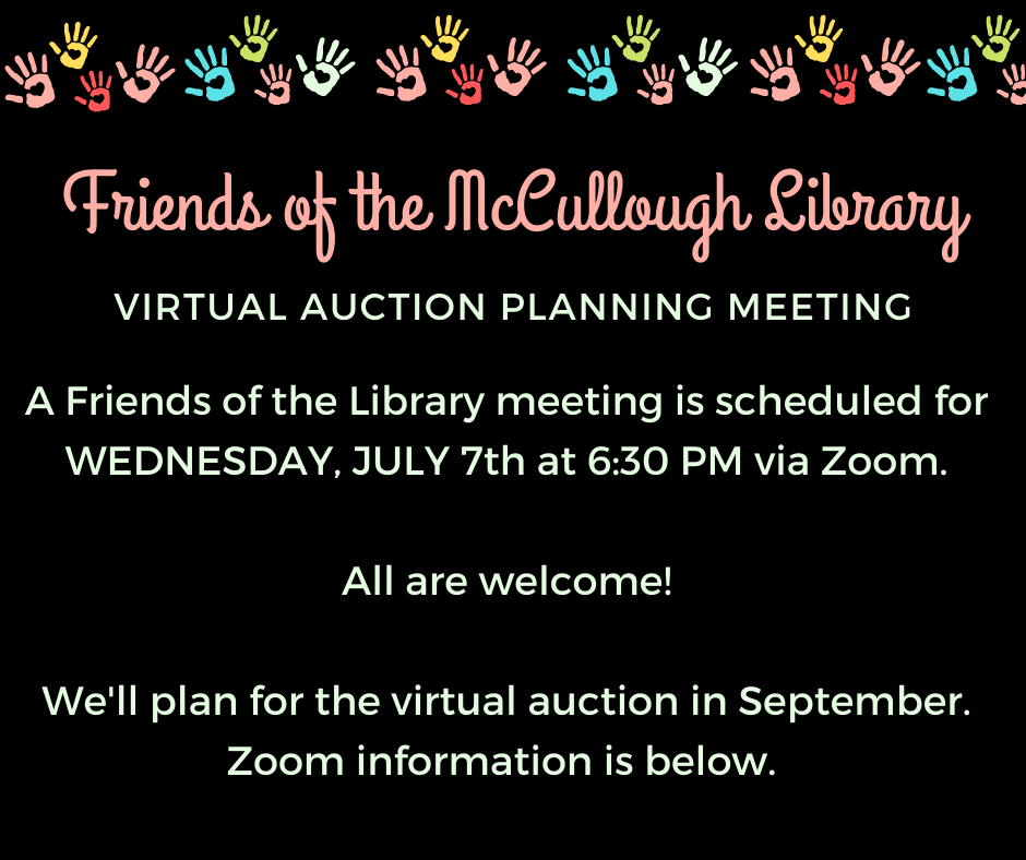 Friends of the Library Virtual Auction Planning Meeting. Wednesday July 7 at 6:30 p.m. via Zoom. All are welcome! We'll plan for the virtual auction in September.