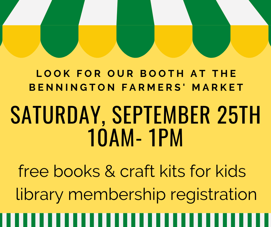 Look for our booth at the Bennington Farmers' market Saturday, September 25, 10AM- 1PM. Free books & craft kits for kids.   Library membership registration